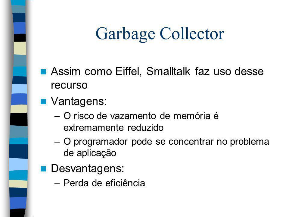Garbage Collector Assim como Eiffel, Smalltalk faz uso desse recurso Vantagens: –O risco de vazamento de memória é extremamente reduzido –O programado