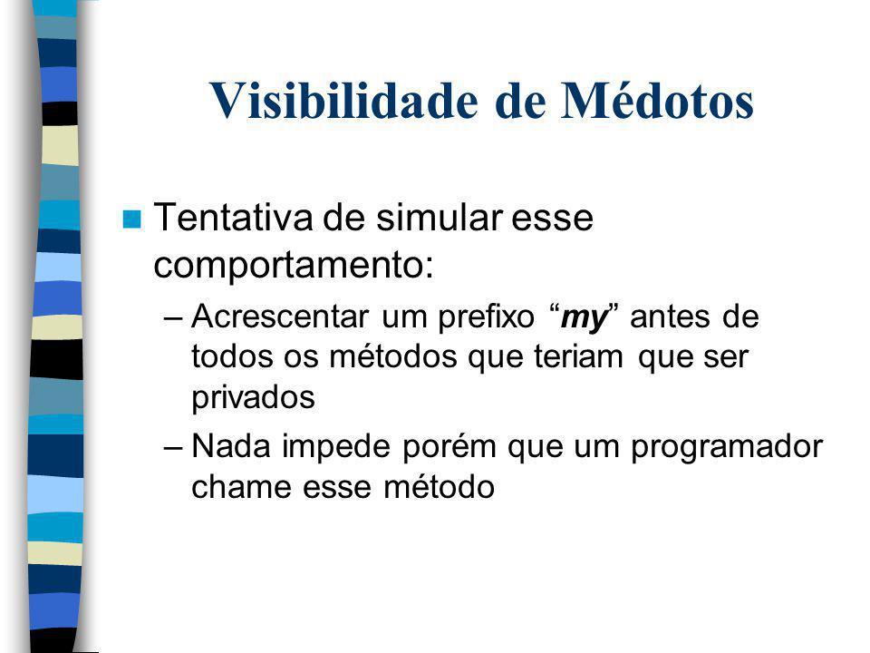 Visibilidade de Médotos Tentativa de simular esse comportamento: –Acrescentar um prefixo my antes de todos os métodos que teriam que ser privados –Nad