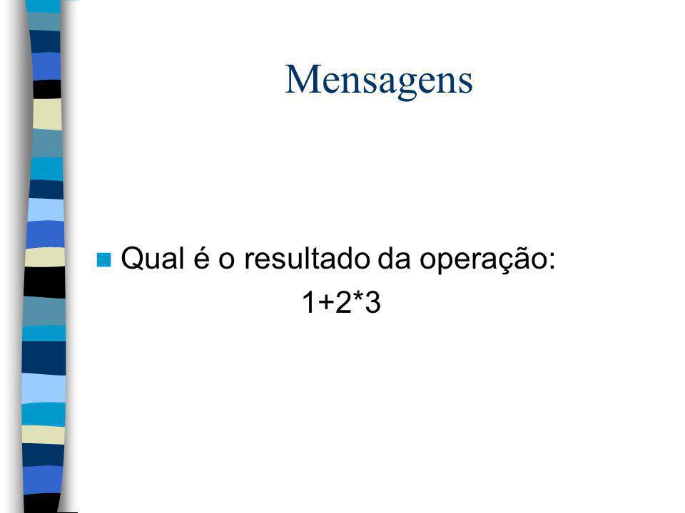 Mensagens Qual é o resultado da operação: 1+2*3