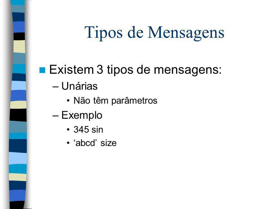 Tipos de Mensagens Existem 3 tipos de mensagens: –Unárias Não têm parâmetros –Exemplo 345 sin abcd size