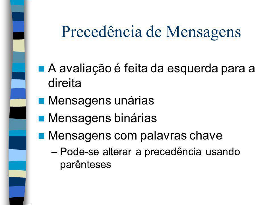 Precedência de Mensagens A avaliação é feita da esquerda para a direita Mensagens unárias Mensagens binárias Mensagens com palavras chave –Pode-se alt