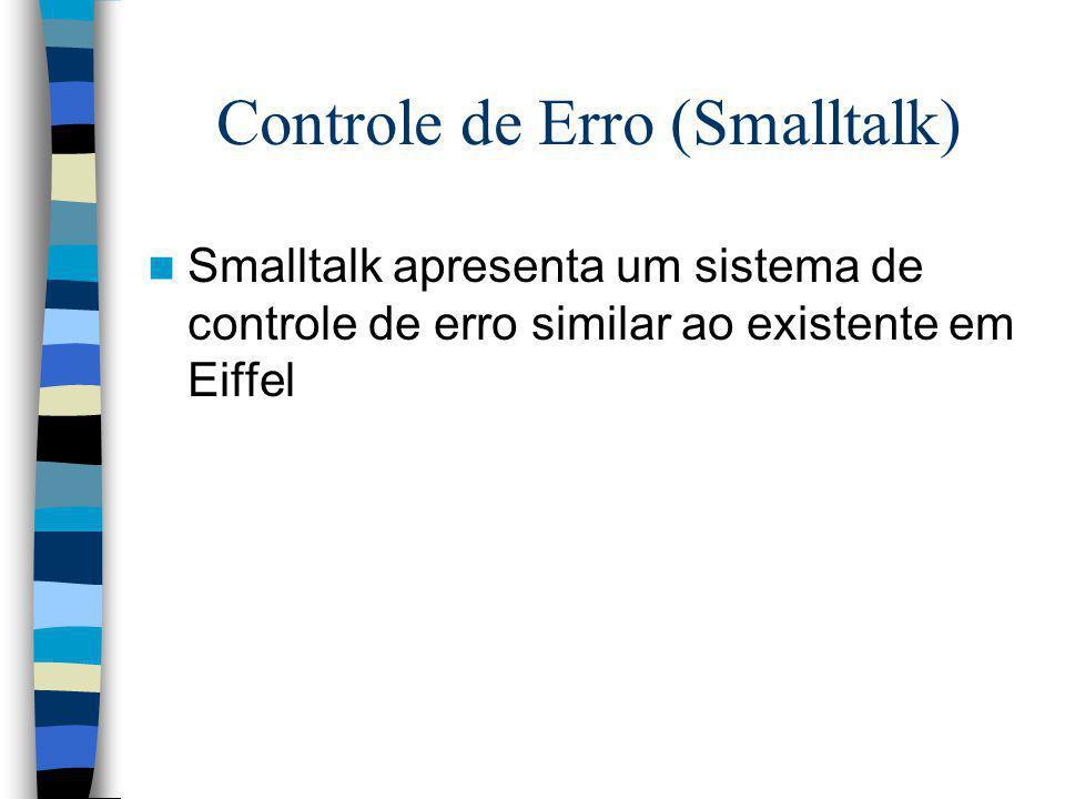 Controle de Erro (Smalltalk) Smalltalk apresenta um sistema de controle de erro similar ao existente em Eiffel