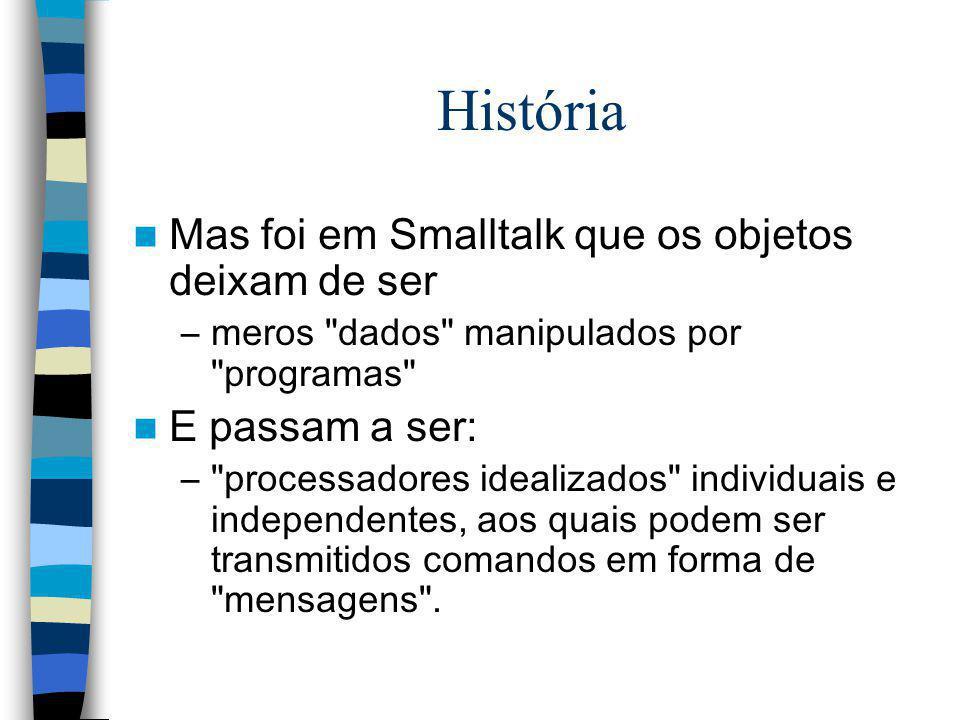 História Mas foi em Smalltalk que os objetos deixam de ser –meros
