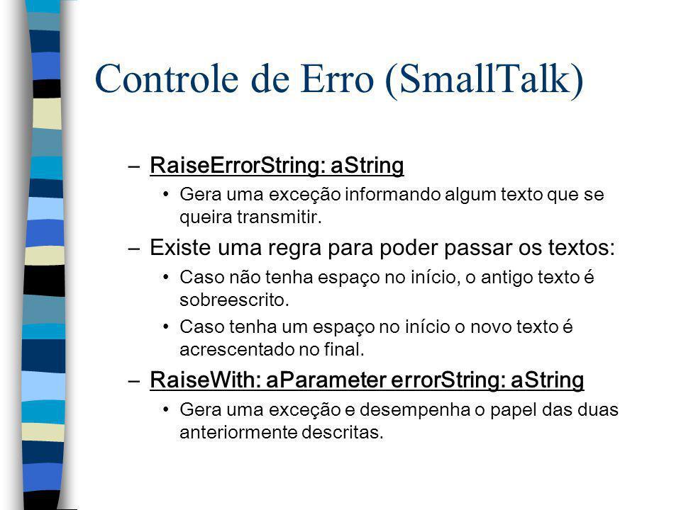 Controle de Erro (SmallTalk) –RaiseErrorString: aString Gera uma exceção informando algum texto que se queira transmitir. –Existe uma regra para poder