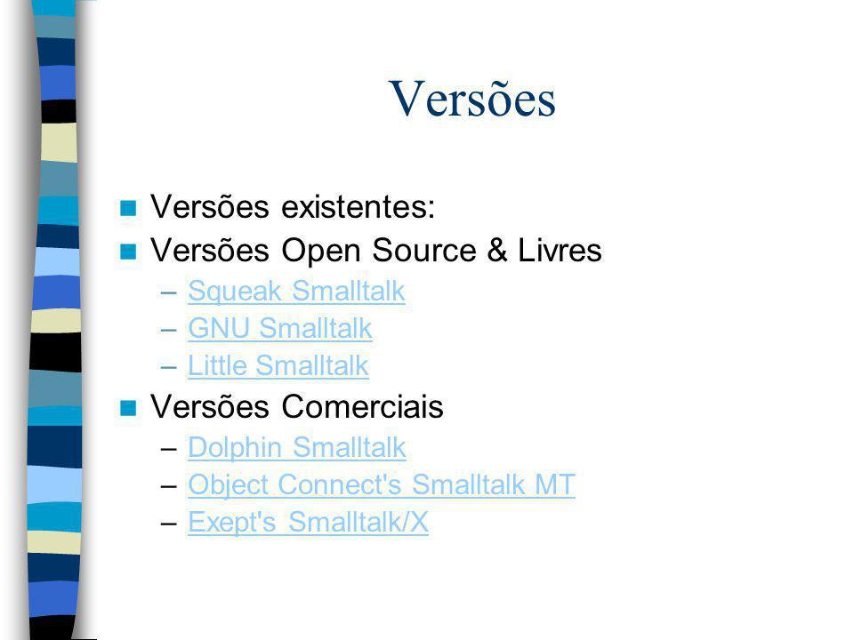 Versões Versões existentes: Versões Open Source & Livres –Squeak SmalltalkSqueak Smalltalk –GNU SmalltalkGNU Smalltalk –Little SmalltalkLittle Smallta