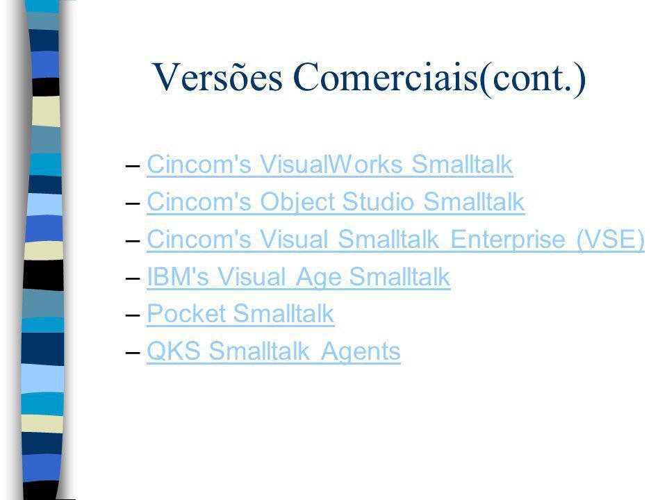 Versões Comerciais(cont.) –Cincom's VisualWorks SmalltalkCincom's VisualWorks Smalltalk –Cincom's Object Studio SmalltalkCincom's Object Studio Smallt
