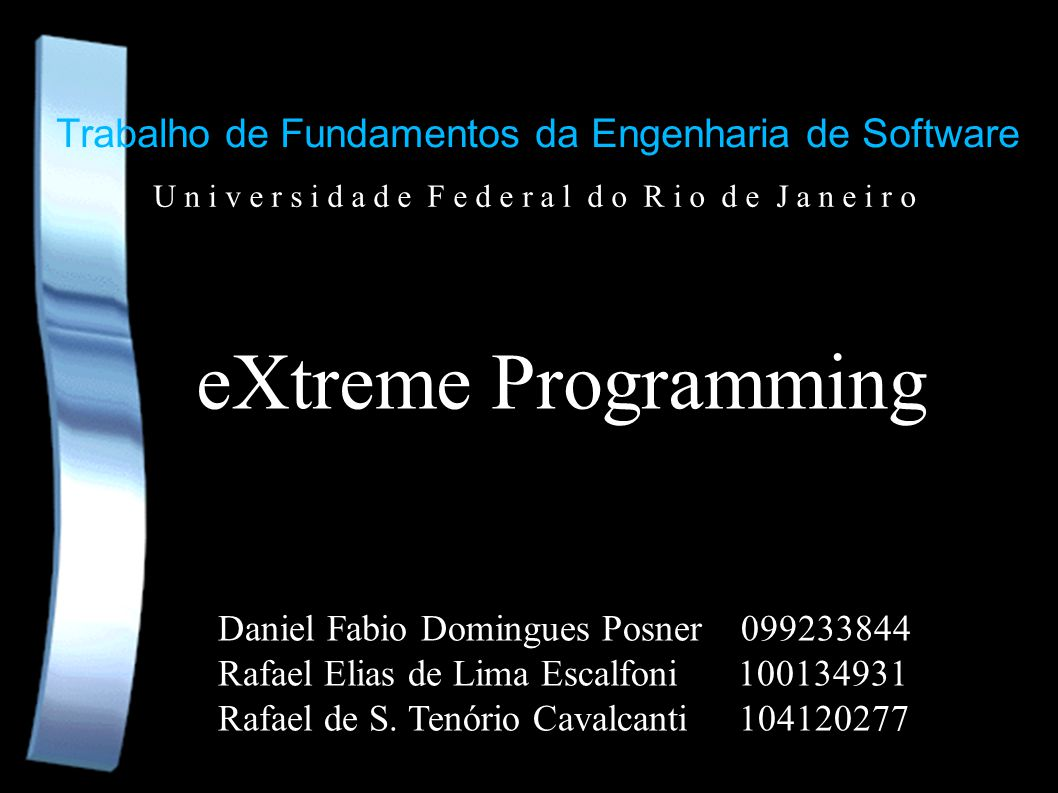 Trabalho de Fundamentos da Engenharia de Software eXtreme Programming Daniel Fabio Domingues Posner 099233844 Rafael Elias de Lima Escalfoni 100134931
