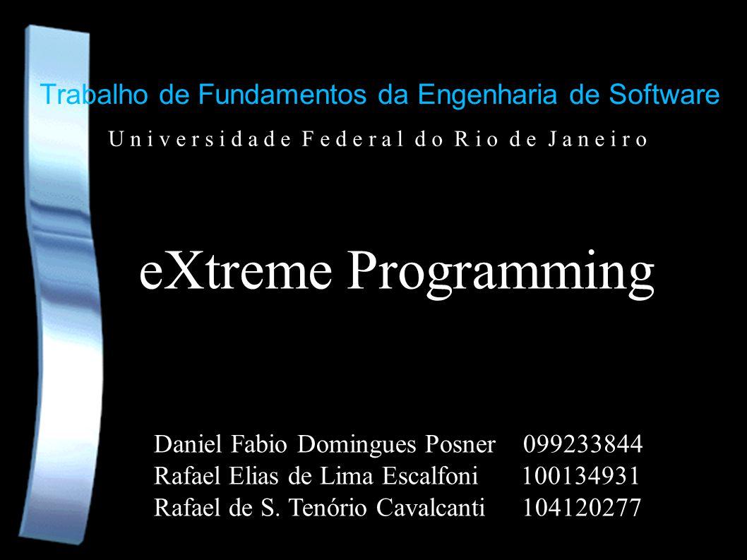 Trabalho de Fundamentos da Engenharia de Software eXtreme Programming Daniel Fabio Domingues Posner 099233844 Rafael Elias de Lima Escalfoni 100134931 Rafael de S.