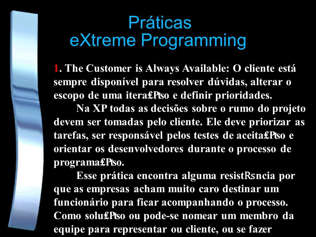 eXtreme Programming 1. The Customer is Always Available: O cliente está sempre disponível para resolver dúvidas, alterar o escopo de uma iterao e defi