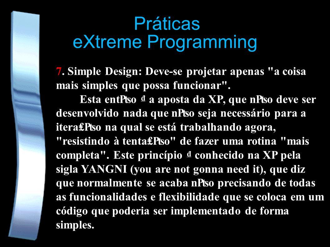 eXtreme Programming Práticas 7. Simple Design: Deve-se projetar apenas