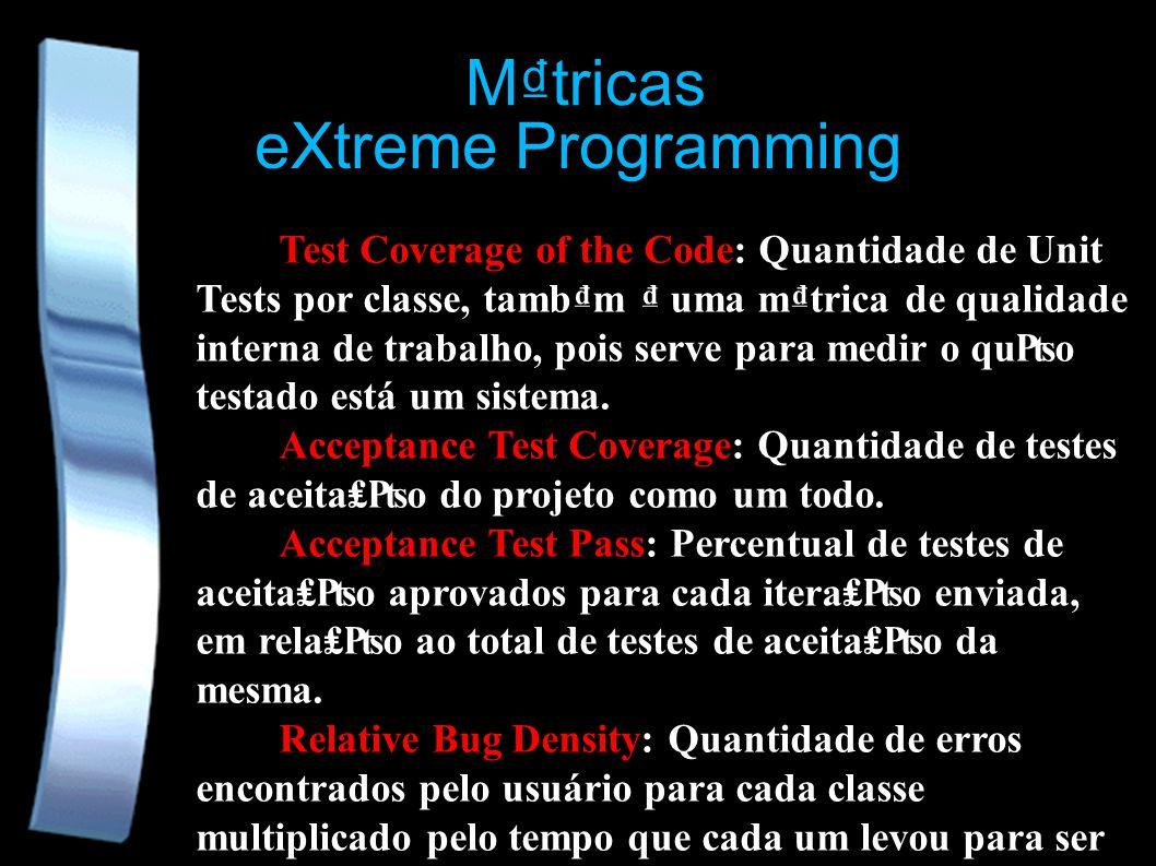eXtreme Programming Mtricas Test Coverage of the Code: Quantidade de Unit Tests por classe, tambm uma mtrica de qualidade interna de trabalho, pois serve para medir o quo testado está um sistema.