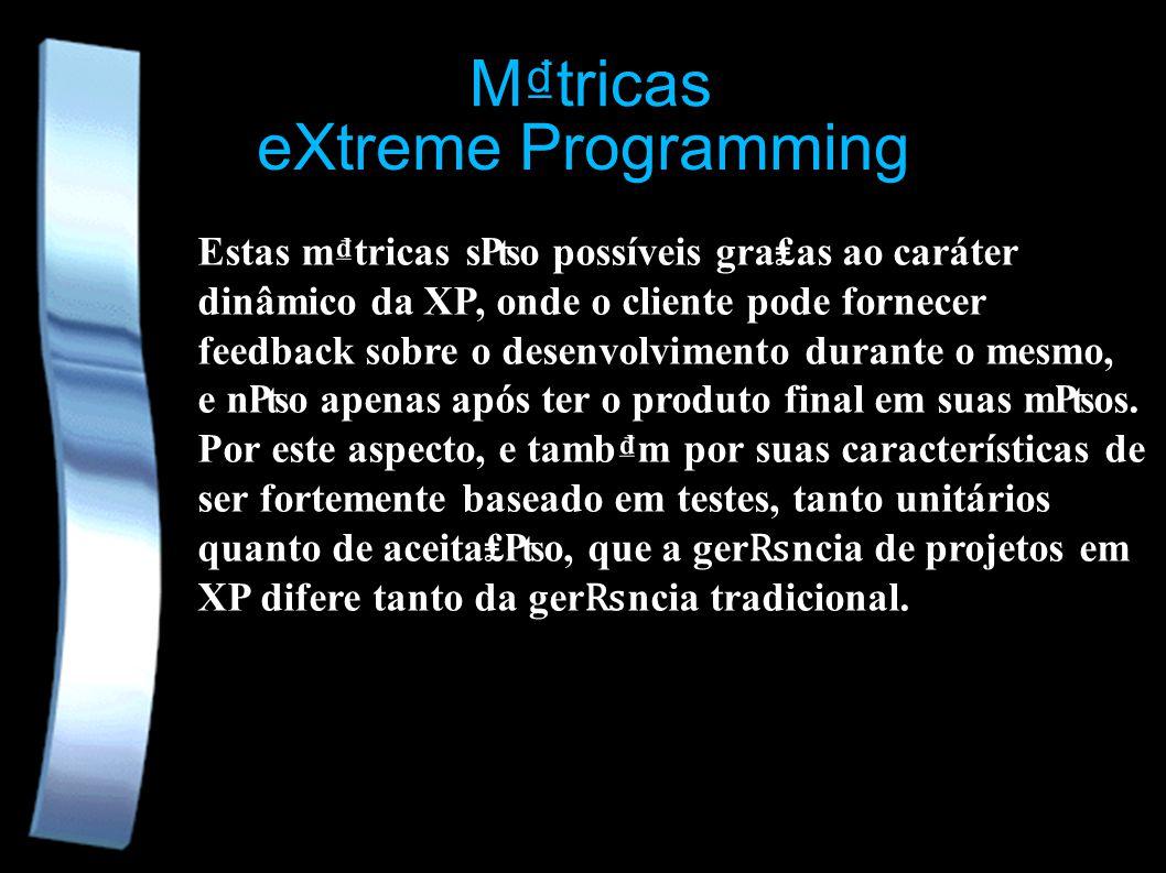 eXtreme Programming Mtricas Estas mtricas so possíveis graas ao caráter dinâmico da XP, onde o cliente pode fornecer feedback sobre o desenvolvimento durante o mesmo, e no apenas após ter o produto final em suas mos.