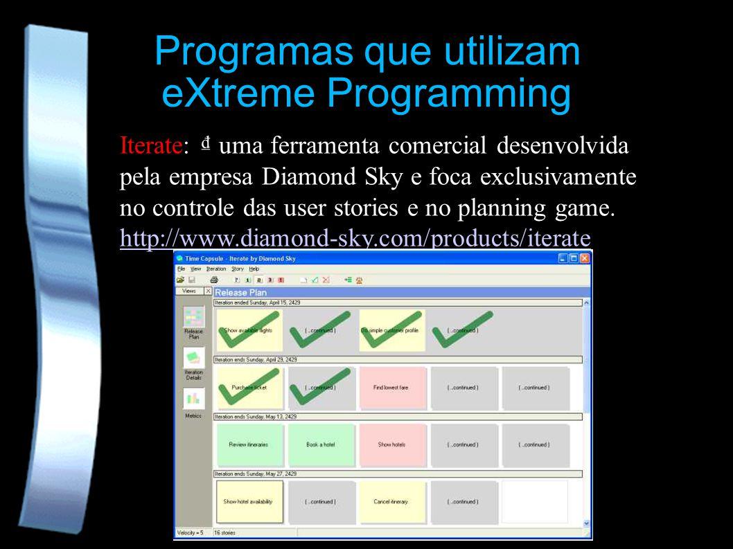 eXtreme Programming Programas que utilizam Iterate: uma ferramenta comercial desenvolvida pela empresa Diamond Sky e foca exclusivamente no controle d
