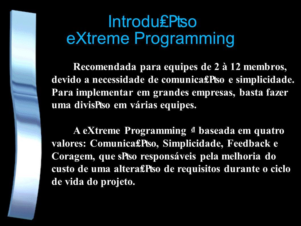 eXtreme Programming Recomendada para equipes de 2 à 12 membros, devido a necessidade de comunicao e simplicidade. Para implementar em grandes empresas