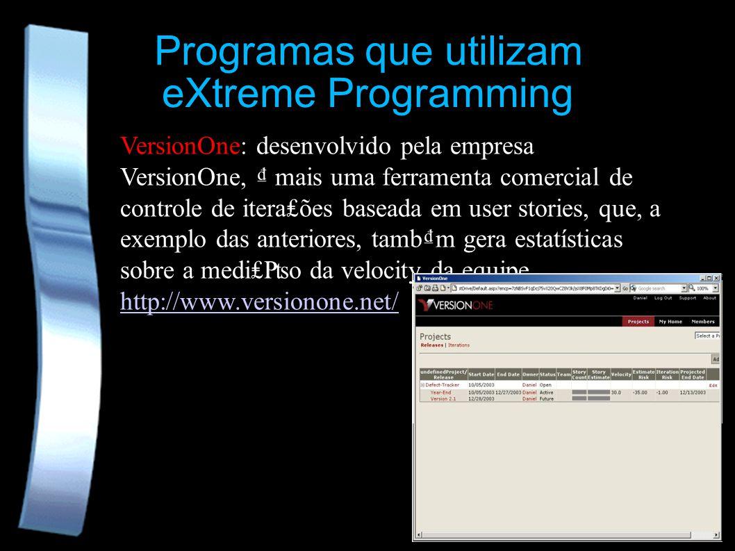 Programas que utilizam eXtreme Programming VersionOne: desenvolvido pela empresa VersionOne, mais uma ferramenta comercial de controle de iteraões baseada em user stories, que, a exemplo das anteriores, tambm gera estatísticas sobre a medio da velocity da equipe.