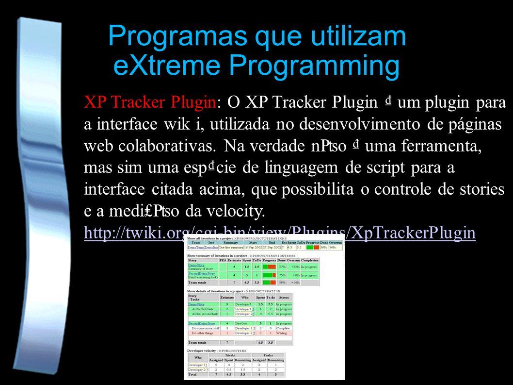 Programas que utilizam eXtreme Programming XP Tracker Plugin: O XP Tracker Plugin um plugin para a interface wik i, utilizada no desenvolvimento de pá