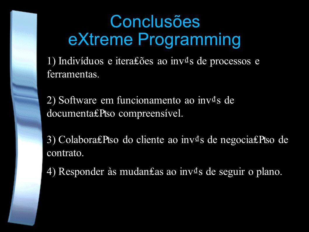eXtreme Programming 1) Indivíduos e iteraões ao invs de processos e ferramentas. 2) Software em funcionamento ao invs de documentao compreensível. 3)