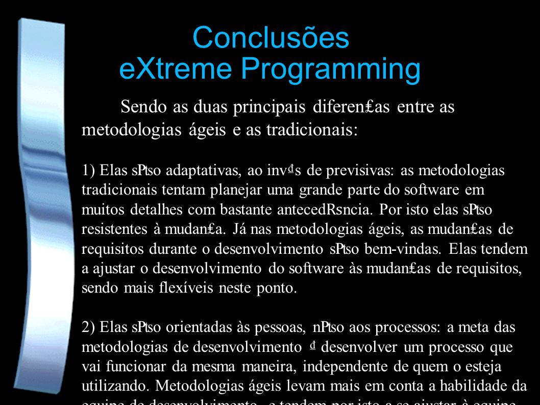 eXtreme Programming Sendo as duas principais diferenas entre as metodologias ágeis e as tradicionais: 1) Elas so adaptativas, ao invs de previsivas: a