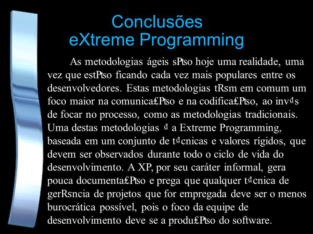 Conclusões eXtreme Programming As metodologias ágeis so hoje uma realidade, uma vez que esto ficando cada vez mais populares entre os desenvolvedores.