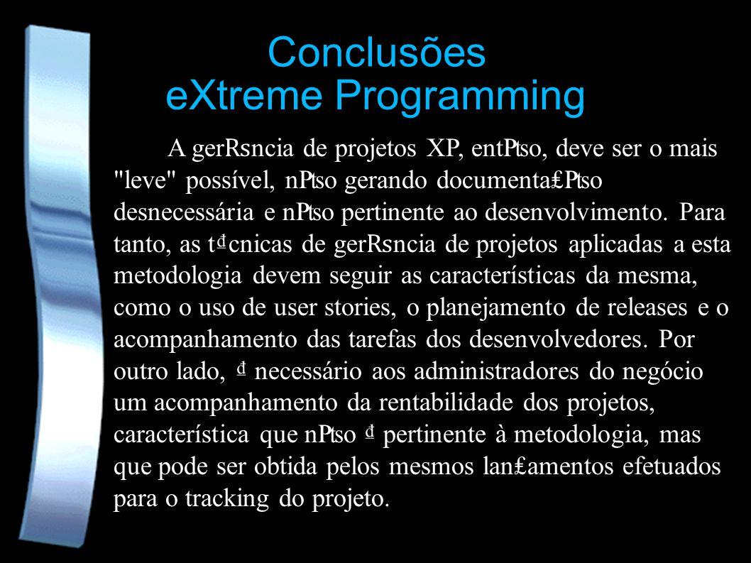 eXtreme Programming Conclusões A ger ncia de projetos XP, ento, deve ser o mais