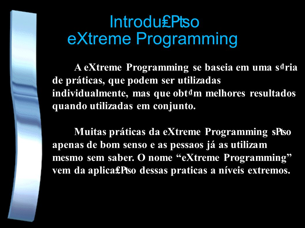eXtreme Programming A eXtreme Programming se baseia em uma sria de práticas, que podem ser utilizadas individualmente, mas que obtm melhores resultado