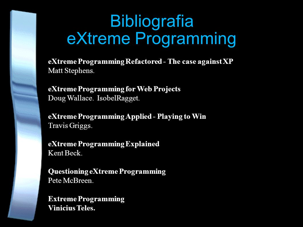 eXtreme Programming Bibliografia eXtreme Programming Refactored - The case against XP Matt Stephens.