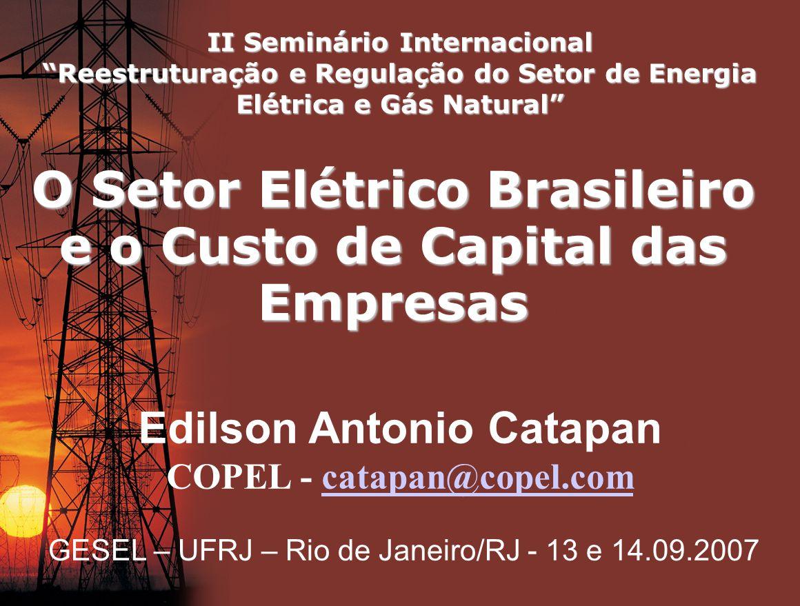 II Seminário Internacional Reestruturação e Regulação do Setor de Energia Elétrica e Gás Natural O Setor Elétrico Brasileiro e o Custo de Capital das