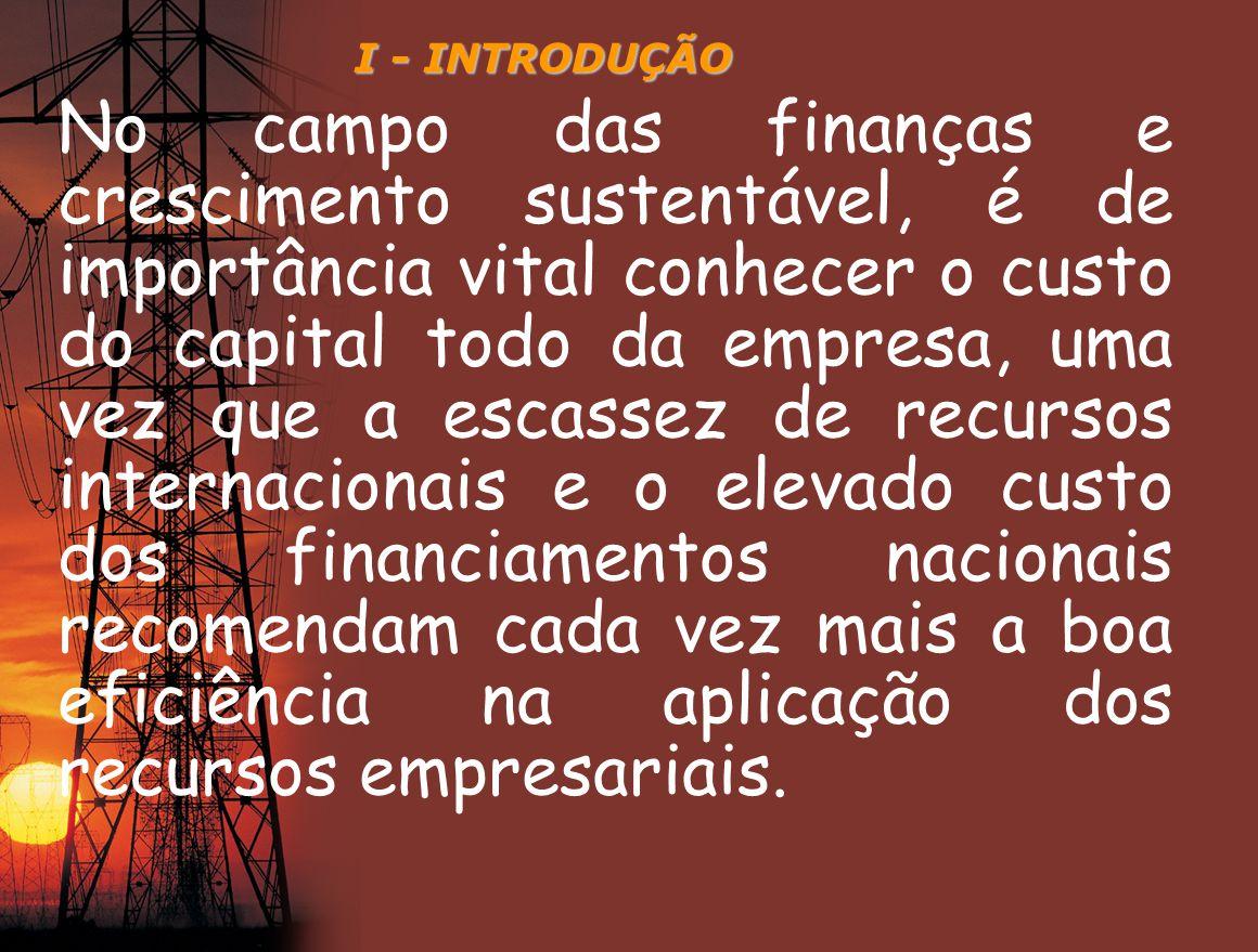 I - INTRODUÇÃO No campo das finanças e crescimento sustentável, é de importância vital conhecer o custo do capital todo da empresa, uma vez que a esca