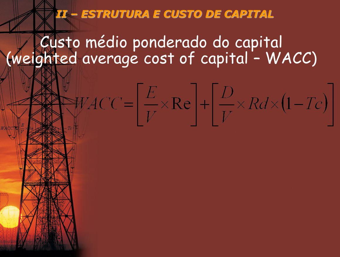 III – CUSTO DE CAPITAL DE TERCEIROS A taxa de retorno que os credores exigem para emprestar capitais ou recursos adicionais à empresa.