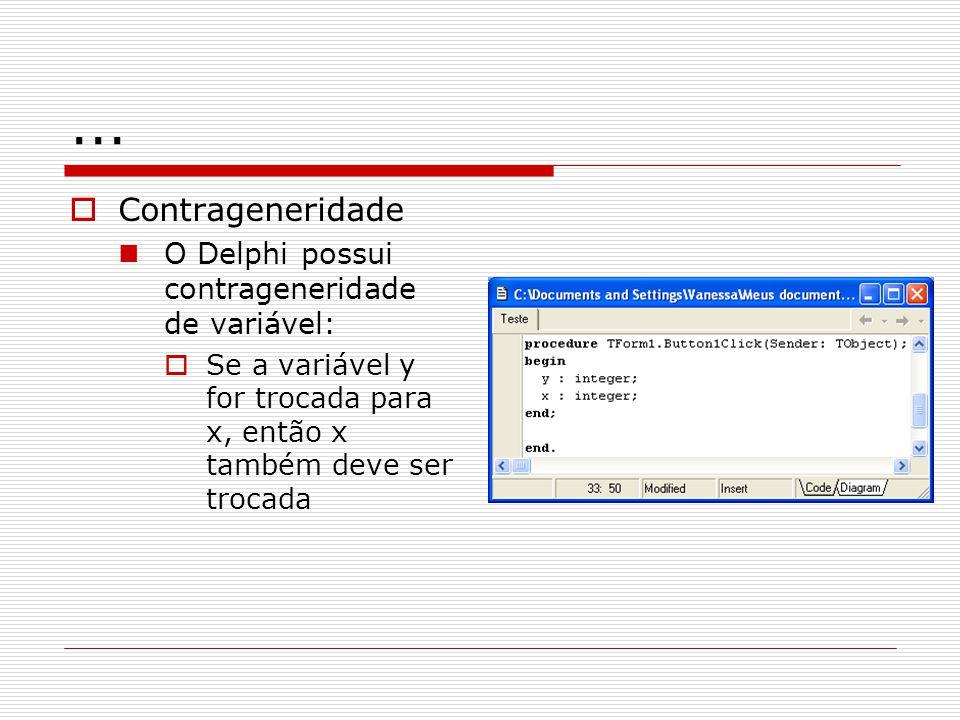 ... Contrageneridade O Delphi possui contrageneridade de variável: Se a variável y for trocada para x, então x também deve ser trocada