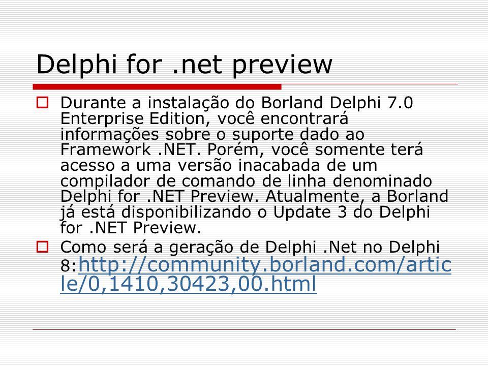 Delphi for.net preview Durante a instalação do Borland Delphi 7.0 Enterprise Edition, você encontrará informações sobre o suporte dado ao Framework.NE