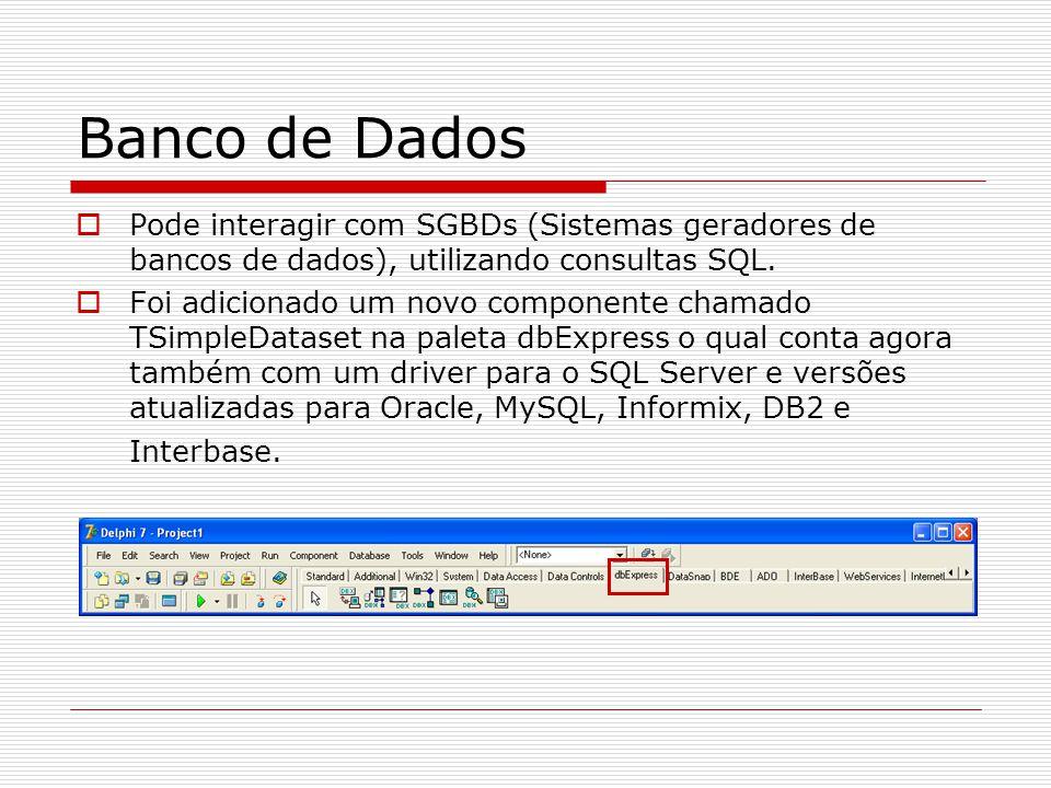 Banco de Dados Pode interagir com SGBDs (Sistemas geradores de bancos de dados), utilizando consultas SQL. Foi adicionado um novo componente chamado T