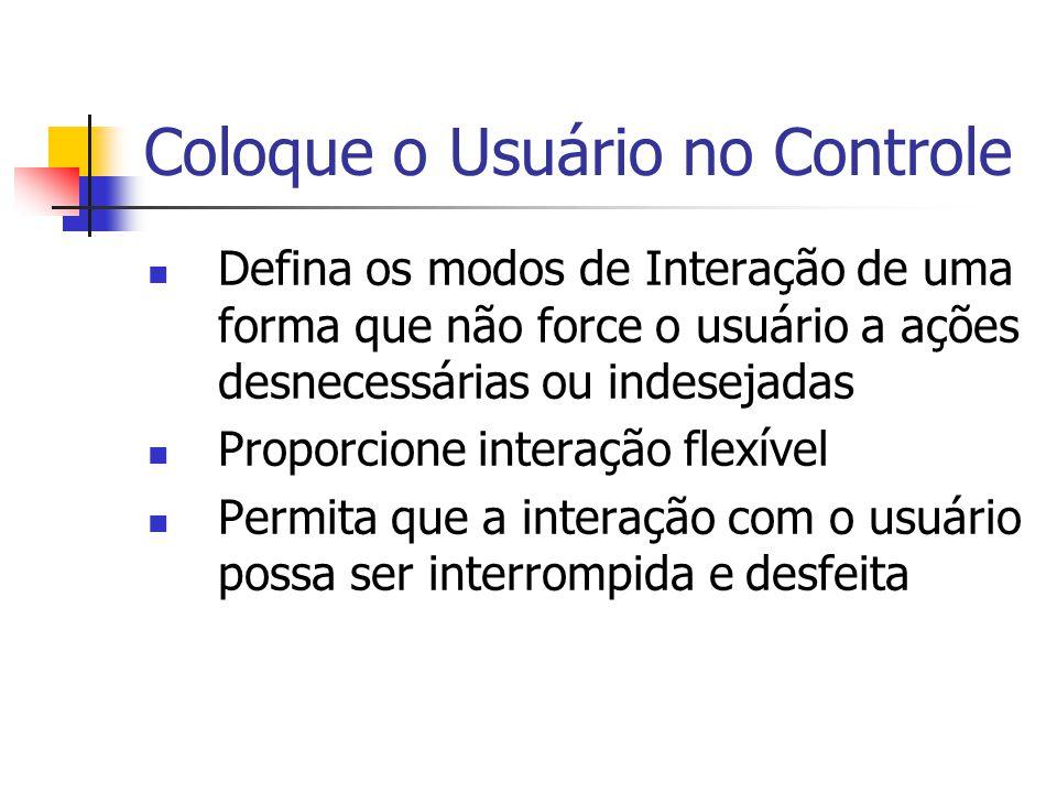 Coloque o Usuário no Controle Defina os modos de Interação de uma forma que não force o usuário a ações desnecessárias ou indesejadas Proporcione interação flexível Permita que a interação com o usuário possa ser interrompida e desfeita