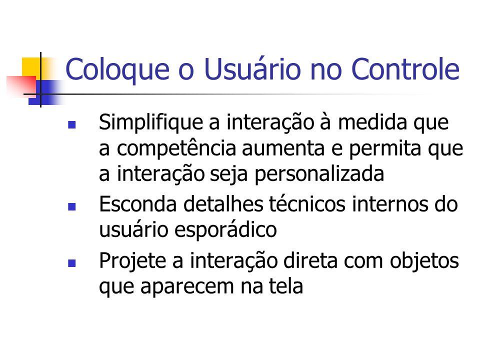 Coloque o Usuário no Controle Simplifique a interação à medida que a competência aumenta e permita que a interação seja personalizada Esconda detalhes técnicos internos do usuário esporádico Projete a interação direta com objetos que aparecem na tela