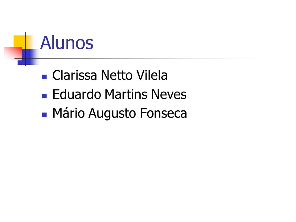 Alunos Clarissa Netto Vilela Eduardo Martins Neves Mário Augusto Fonseca