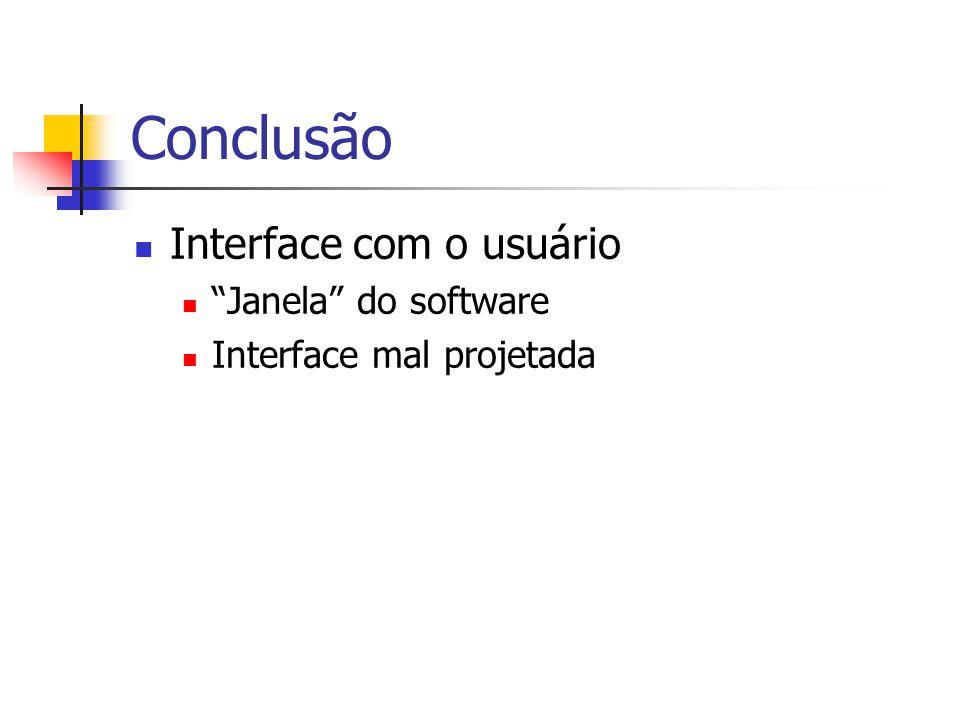 Conclusão Interface com o usuário Janela do software Interface mal projetada