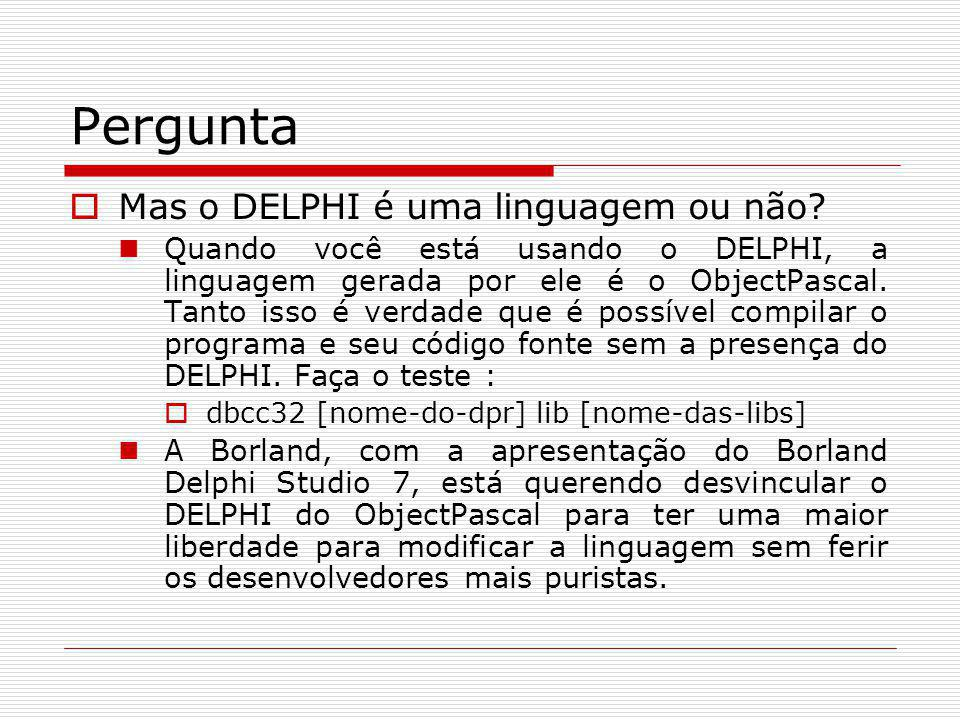 Tópicos da Apresentação Informações da Plataforma Borland Delphi Studio 7 Análise da Plataforma quanto ao desenho através dos seguintes tópicos: Legibilidade Arquitetura Congeneridade Encapsulamento Grau de dependência e Coesão Orientação a Objeto Comparação da Plataforma Borland com a linguagem e o IDE do Eiffel Exemplo de uma aplicação desenvolvida utilizando a ferramenta