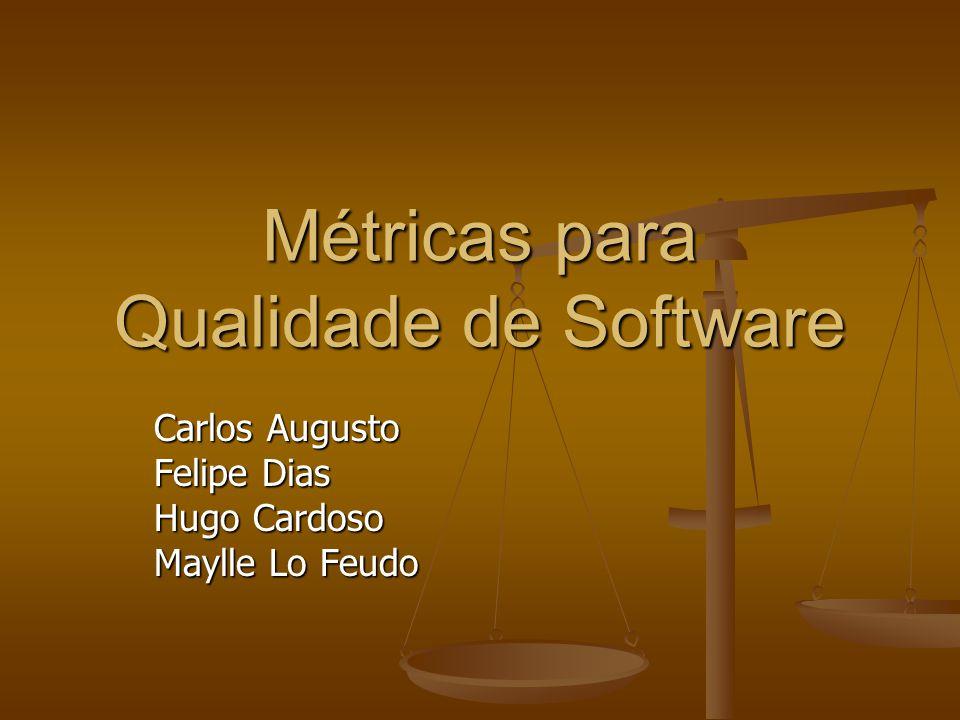 Métricas para Qualidade de Software Carlos Augusto Felipe Dias Hugo Cardoso Maylle Lo Feudo