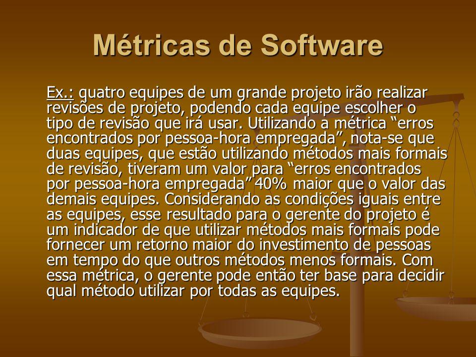 Métricas de Software Ex.: quatro equipes de um grande projeto irão realizar revisões de projeto, podendo cada equipe escolher o tipo de revisão que ir