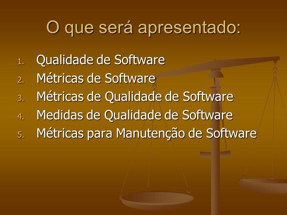 O que será apresentado: 1. Qualidade de Software 2. Métricas de Software 3. Métricas de Qualidade de Software 4. Medidas de Qualidade de Software 5. M