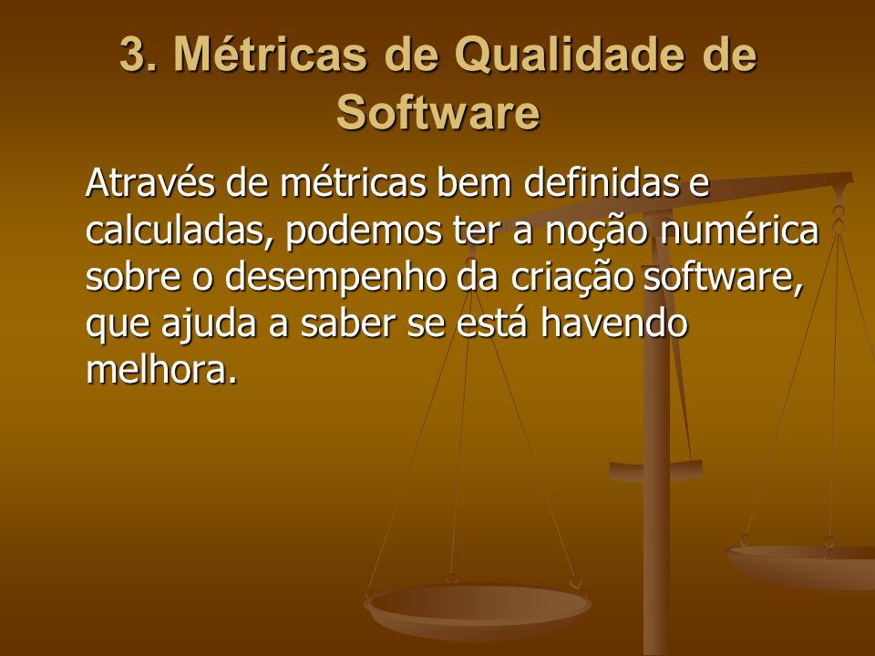 3. Métricas de Qualidade de Software Através de métricas bem definidas e calculadas, podemos ter a noção numérica sobre o desempenho da criação softwa
