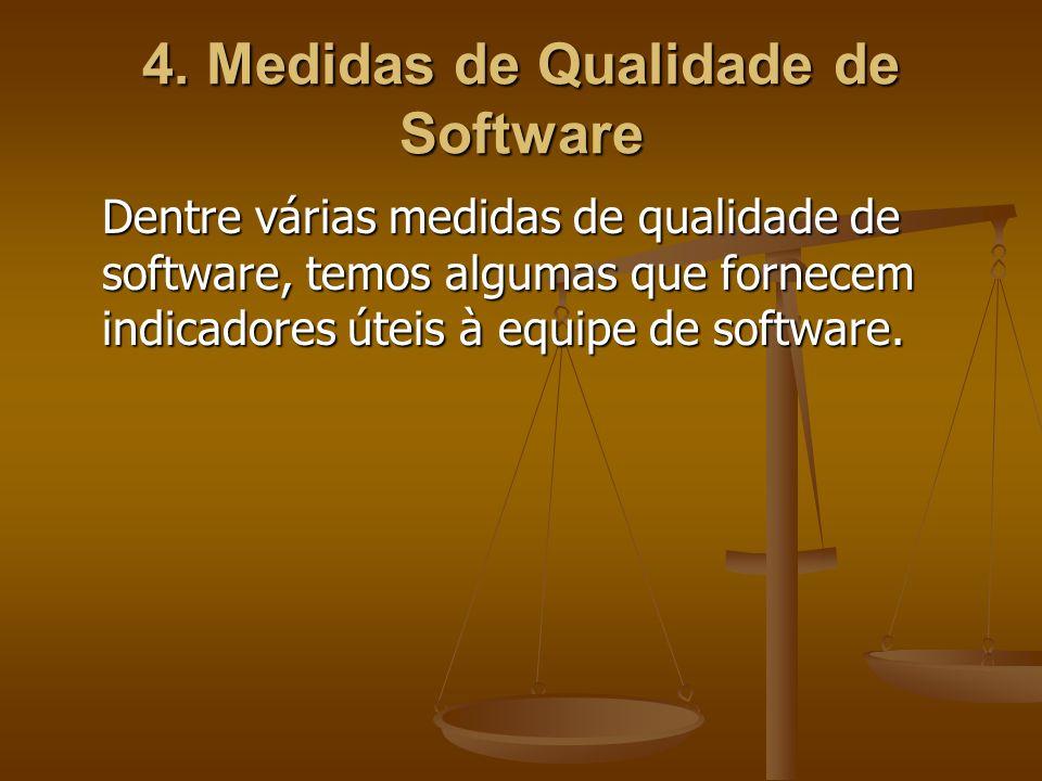 4. Medidas de Qualidade de Software Dentre várias medidas de qualidade de software, temos algumas que fornecem indicadores úteis à equipe de software.