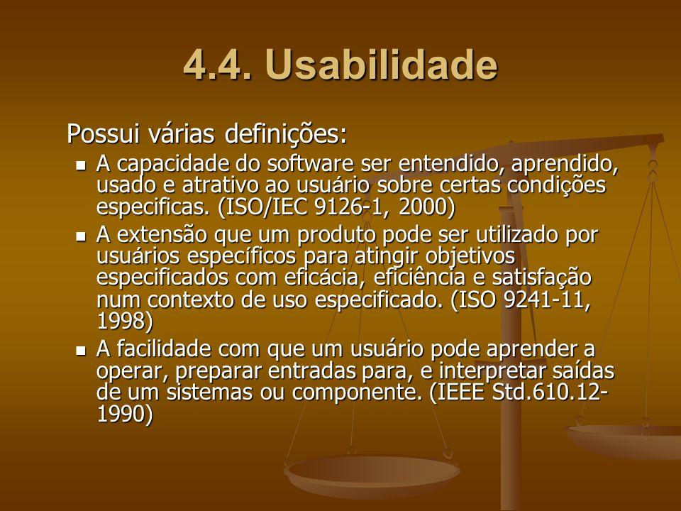 4.4. Usabilidade Possui várias definições: A capacidade do software ser entendido, aprendido, usado e atrativo ao usu á rio sobre certas condi ç ões e