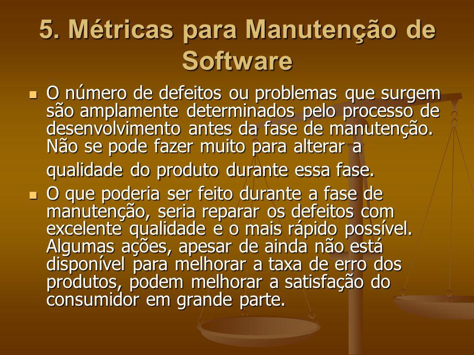 5. Métricas para Manutenção de Software O número de defeitos ou problemas que surgem são amplamente determinados pelo processo de desenvolvimento ante