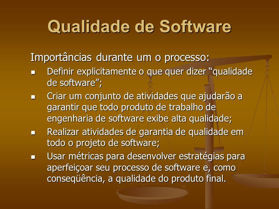 Qualidade de Software Importâncias durante um o processo: Importâncias durante um o processo: Definir explicitamente o que quer dizer qualidade de sof