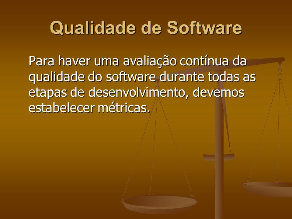 Qualidade de Software Para haver uma avaliação contínua da qualidade do software durante todas as etapas de desenvolvimento, devemos estabelecer métri