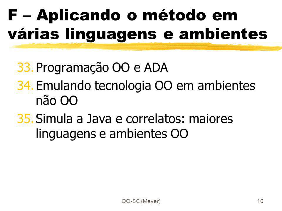OO-SC (Meyer)10 F – Aplicando o método em várias linguagens e ambientes 33.Programação OO e ADA 34.Emulando tecnologia OO em ambientes não OO 35.Simul