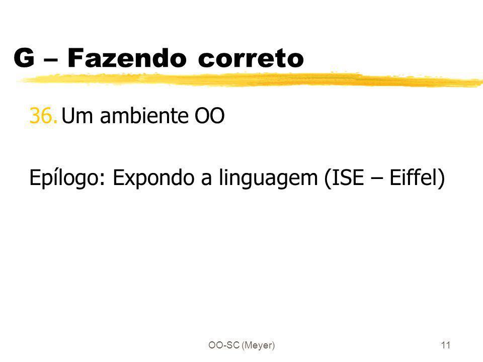 OO-SC (Meyer)11 G – Fazendo correto 36.Um ambiente OO Epílogo: Expondo a linguagem (ISE – Eiffel)