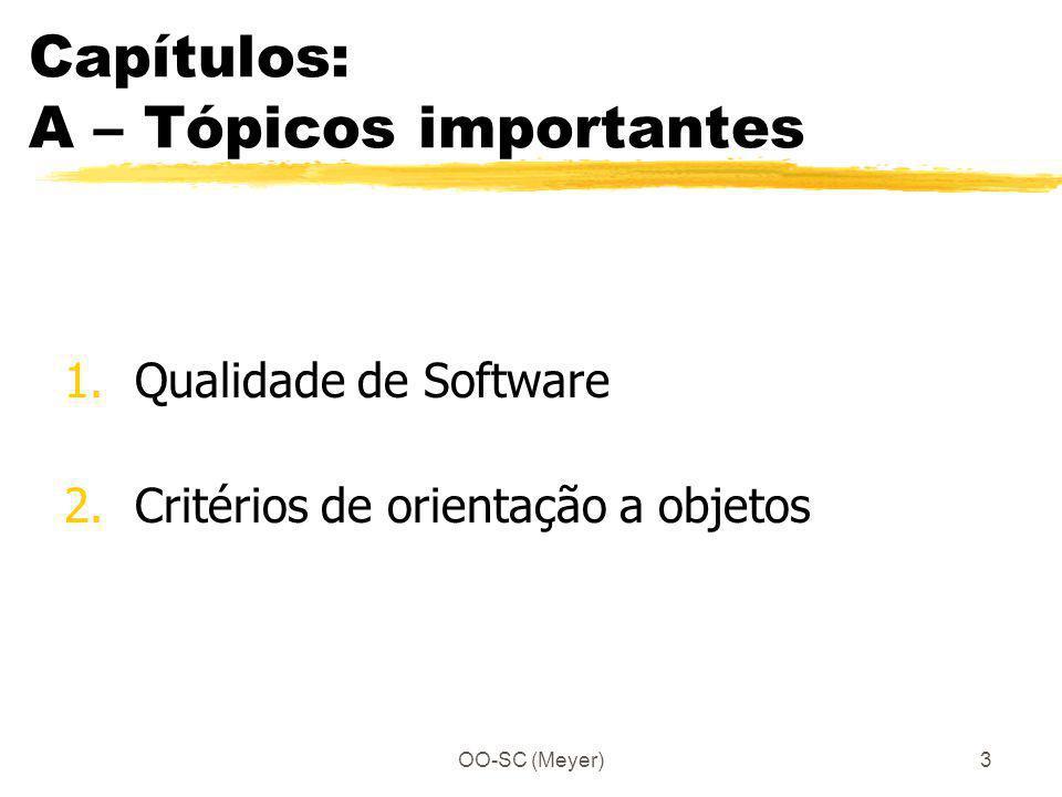 OO-SC (Meyer)3 Capítulos: A – Tópicos importantes 1.Qualidade de Software 2.Critérios de orientação a objetos