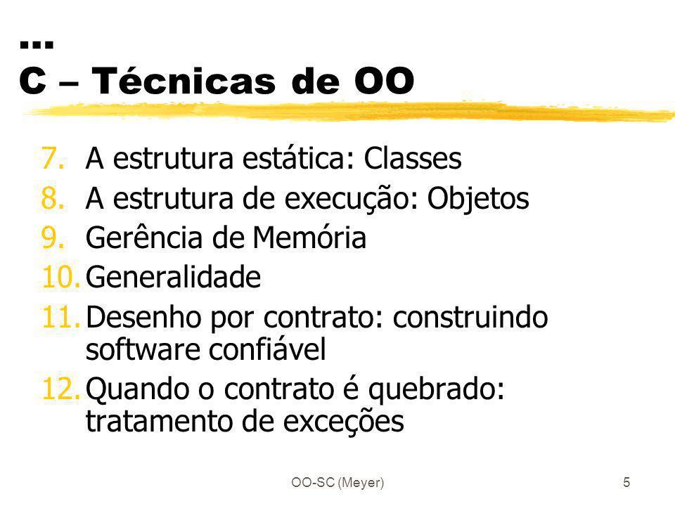OO-SC (Meyer)5 … C – Técnicas de OO 7.A estrutura estática: Classes 8.A estrutura de execução: Objetos 9.Gerência de Memória 10.Generalidade 11.Desenh